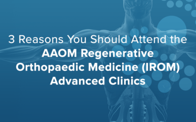 Three Reasons You Should Attend the AAOM Regenerative Orthopaedic Medicine (IROM) Advanced Clinics